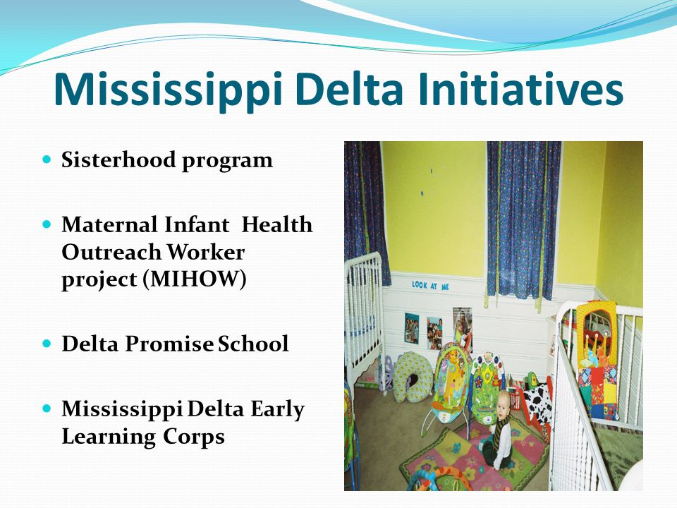 Mississippi Delta Initiatives Sisterhood program Maternal Infant Health Outreach Worker project (MIHOW) Delta Promise School Mississippi Delta Early L