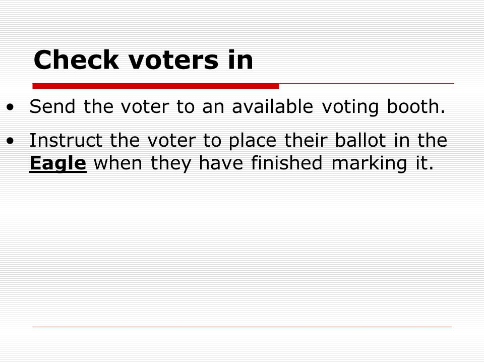 Check voters in Send the voter to an available voting booth.