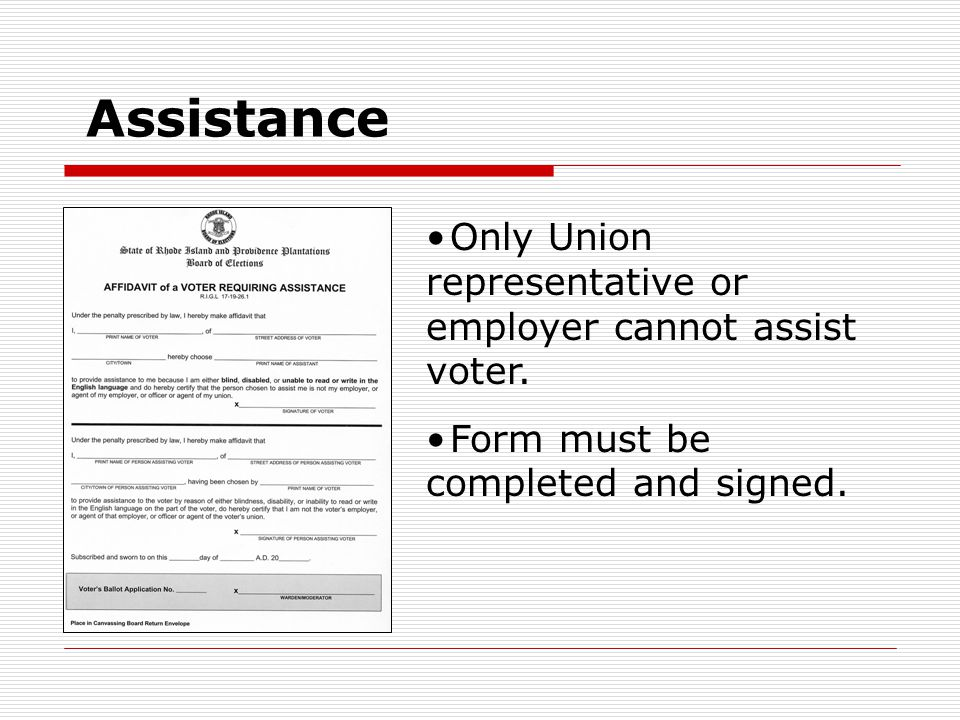 Assistance Only Union representative or employer cannot assist voter. Form must be completed and signed.