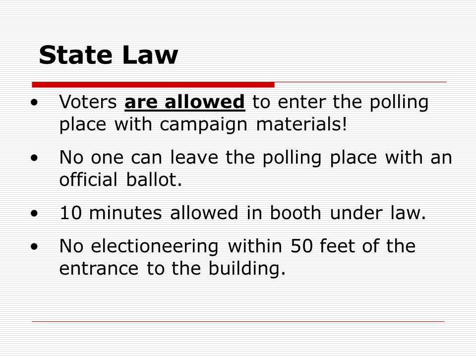 State Law Voters are allowed to enter the polling place with campaign materials.