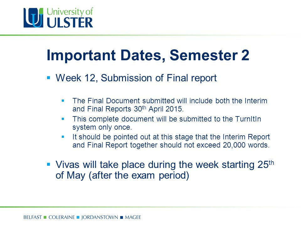 Important Dates, Semester 2  Week 12, Submission of Final report  The Final Document submitted will include both the Interim and Final Reports 30 th