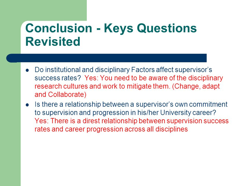 Conclusion - Keys Questions Revisited Do institutional and disciplinary Factors affect supervisor's success rates.