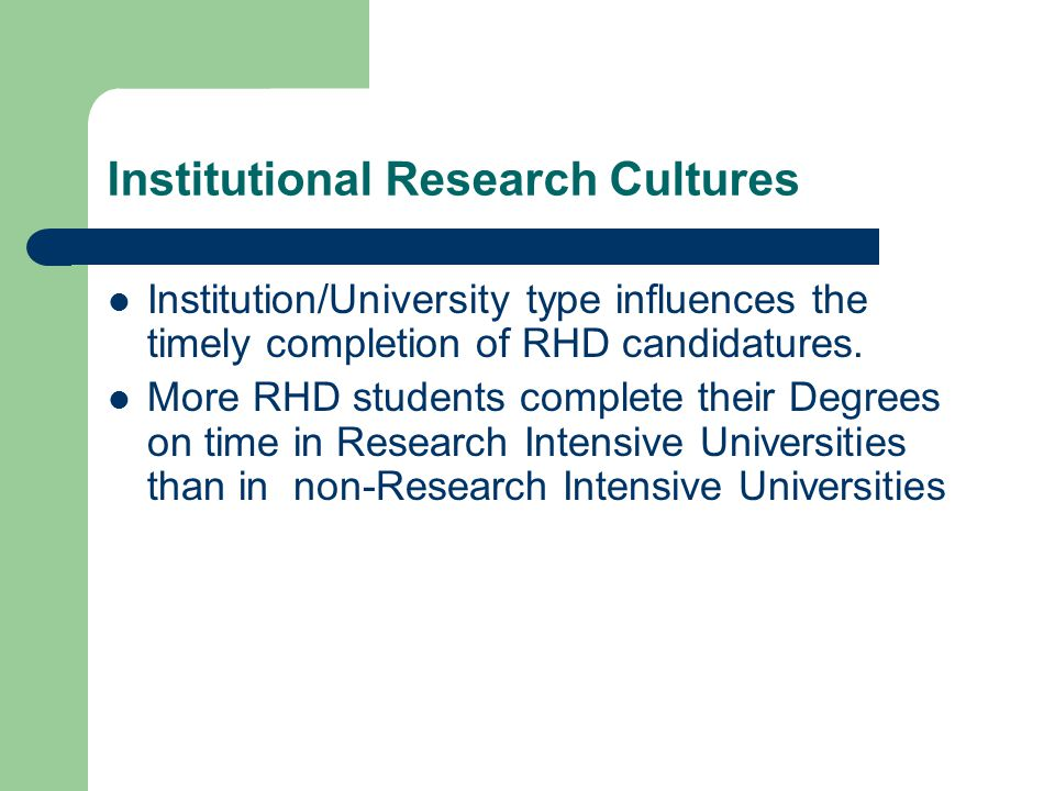 Institutional Research Cultures Institution/University type influences the timely completion of RHD candidatures.