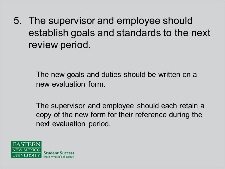 5.The supervisor and employee should establish goals and standards to the next review period.