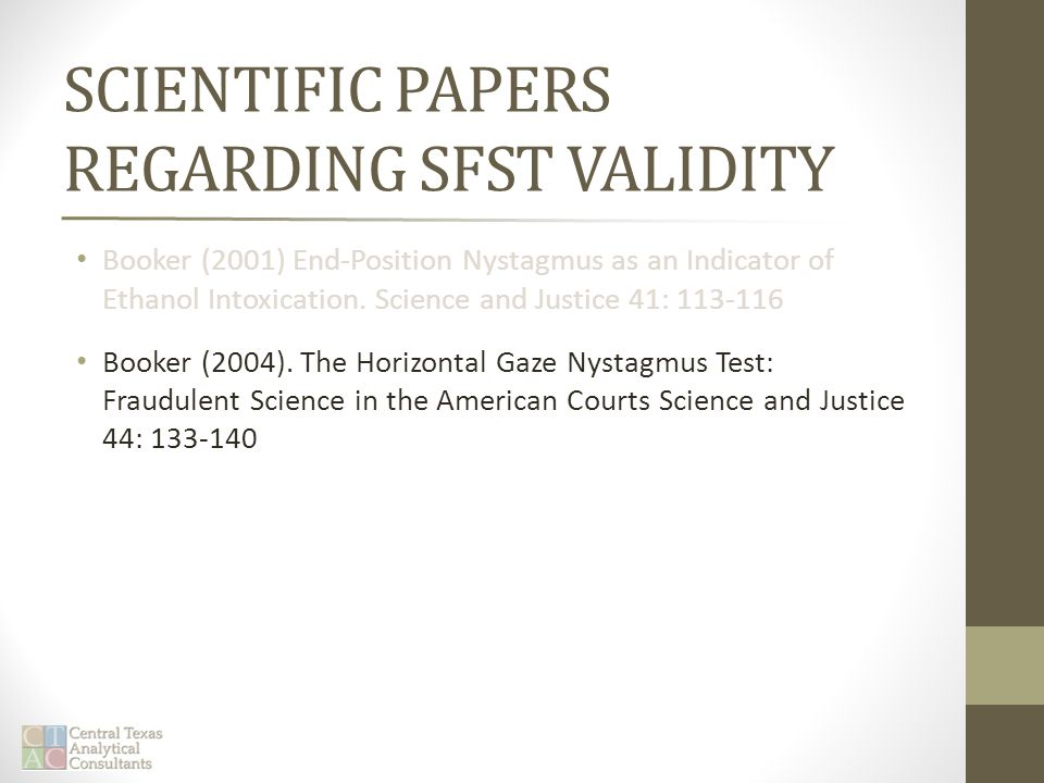 SCIENTIFIC PAPERS REGARDING SFST VALIDITY Booker (2001) End-Position Nystagmus as an Indicator of Ethanol Intoxication.