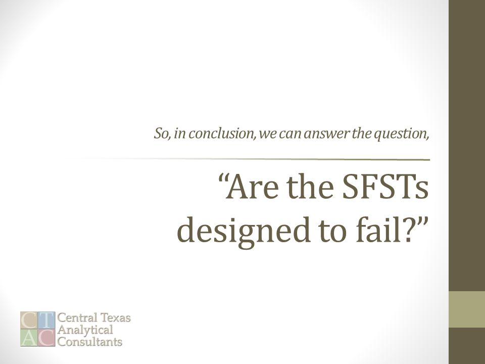 So, in conclusion, we can answer the question, Are the SFSTs designed to fail?