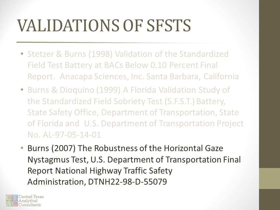 VALIDATIONS OF SFSTS Stetzer & Burns (1998) Validation of the Standardized Field Test Battery at BACs Below 0.10 Percent Final Report.