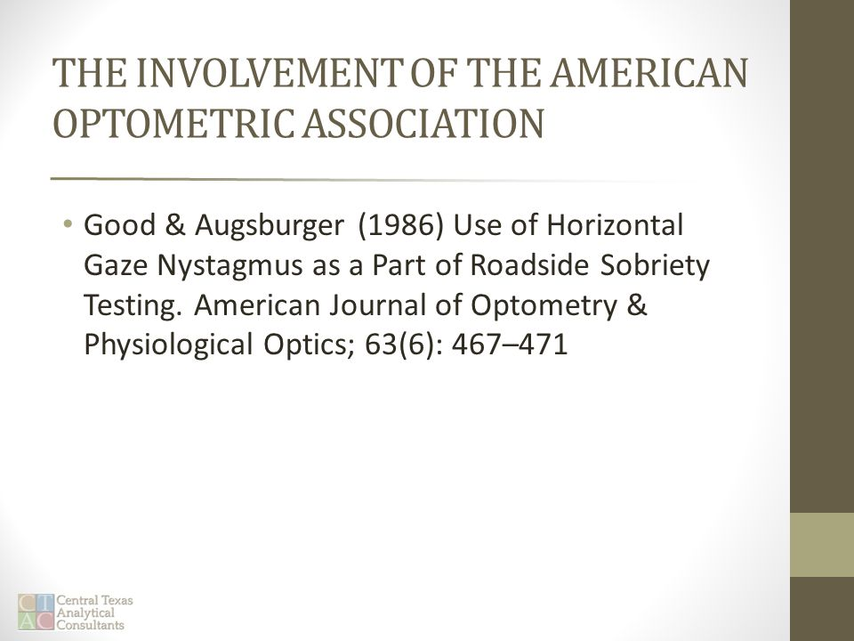 THE INVOLVEMENT OF THE AMERICAN OPTOMETRIC ASSOCIATION Good & Augsburger (1986) Use of Horizontal Gaze Nystagmus as a Part of Roadside Sobriety Testing.