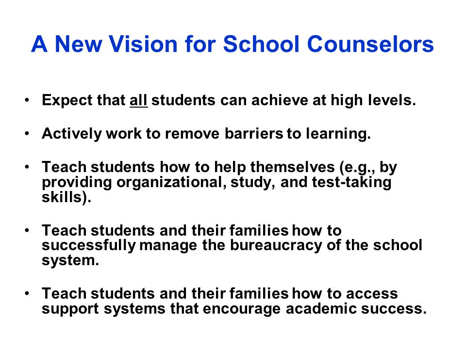 A New Vision for School Counselors Expect that all students can achieve at high levels.