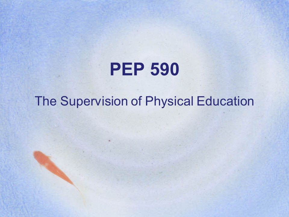 PEP 590 The Supervision of Physical Education