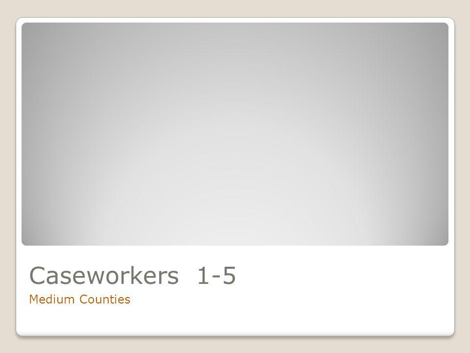 Caseworkers 1-5 Medium Counties