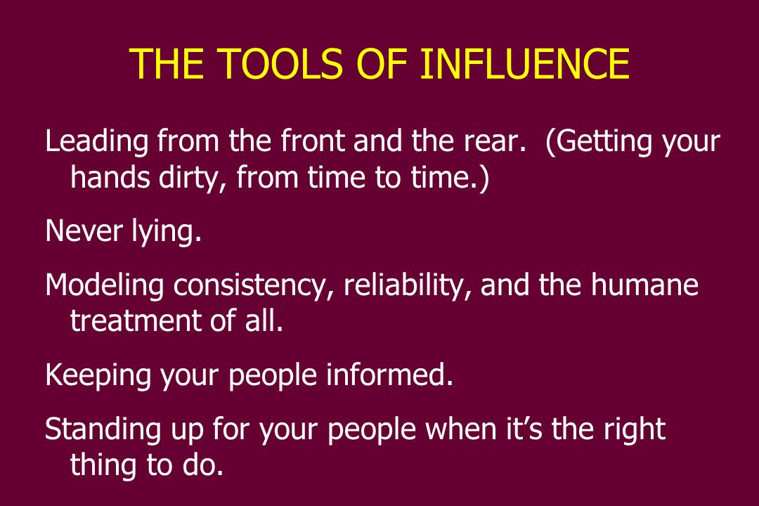 THE TOOLS OF INFLUENCE Leading from the front and the rear.
