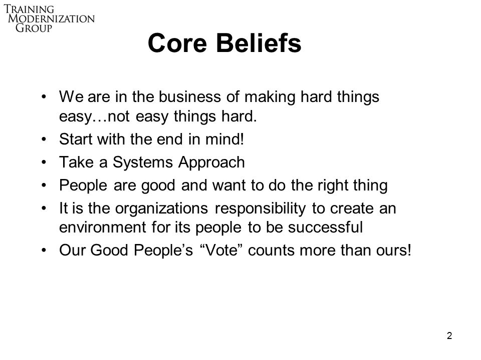 2 Core Beliefs We are in the business of making hard things easy…not easy things hard.