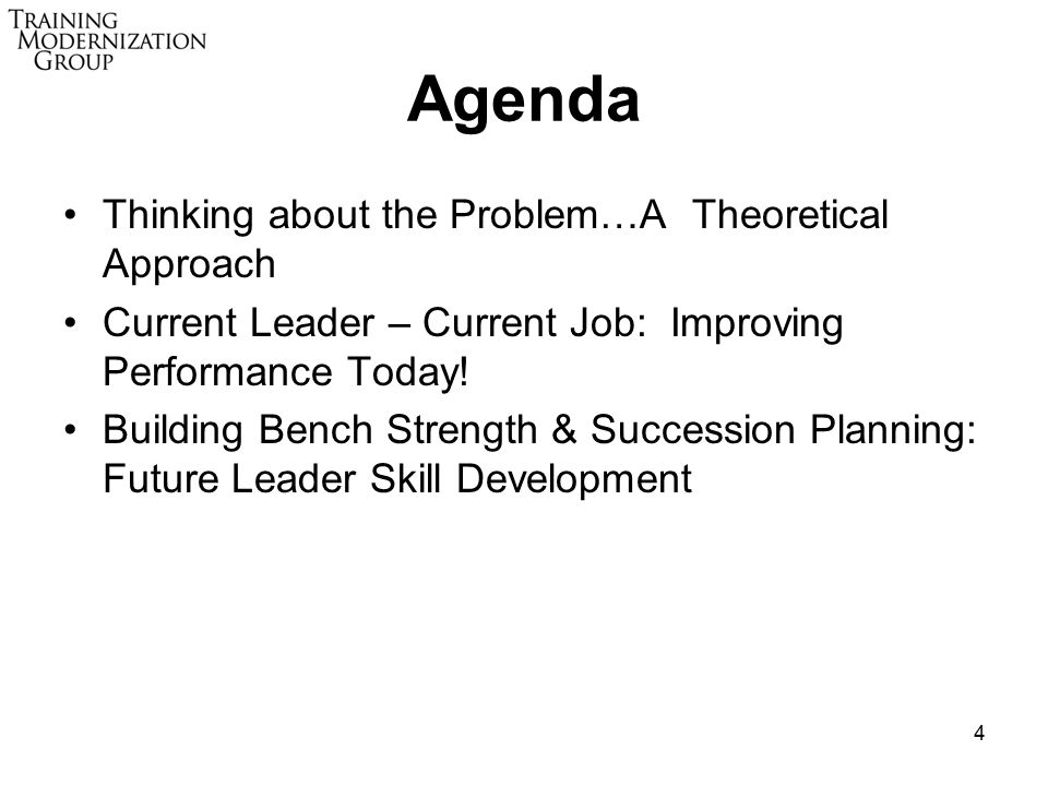 4 Agenda Thinking about the Problem…A Theoretical Approach Current Leader – Current Job: Improving Performance Today! Building Bench Strength & Succes