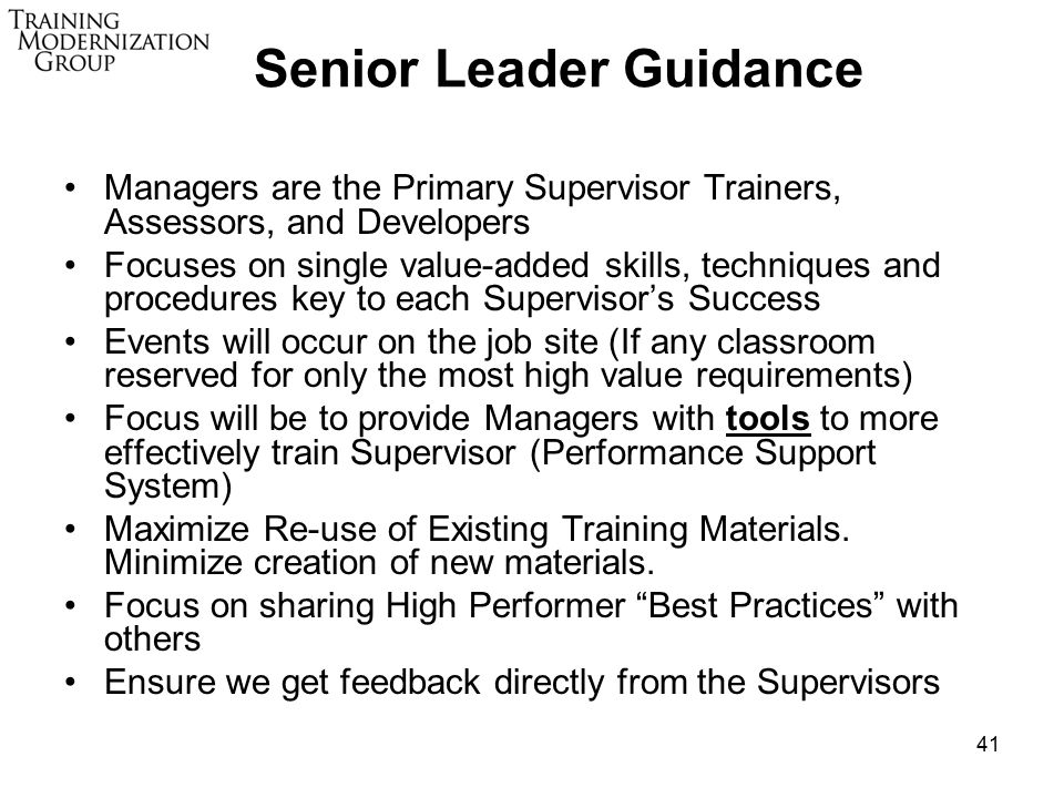 41 Managers are the Primary Supervisor Trainers, Assessors, and Developers Focuses on single value-added skills, techniques and procedures key to each Supervisor's Success Events will occur on the job site (If any classroom reserved for only the most high value requirements) Focus will be to provide Managers with tools to more effectively train Supervisor (Performance Support System) Maximize Re-use of Existing Training Materials.