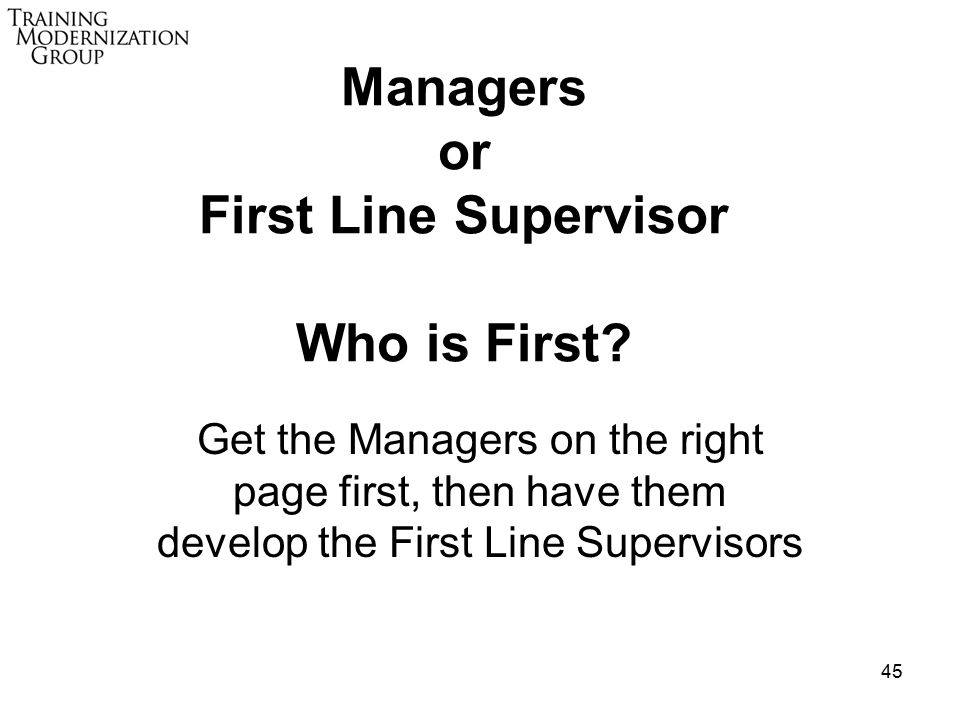 45 Managers or First Line Supervisor Who is First.