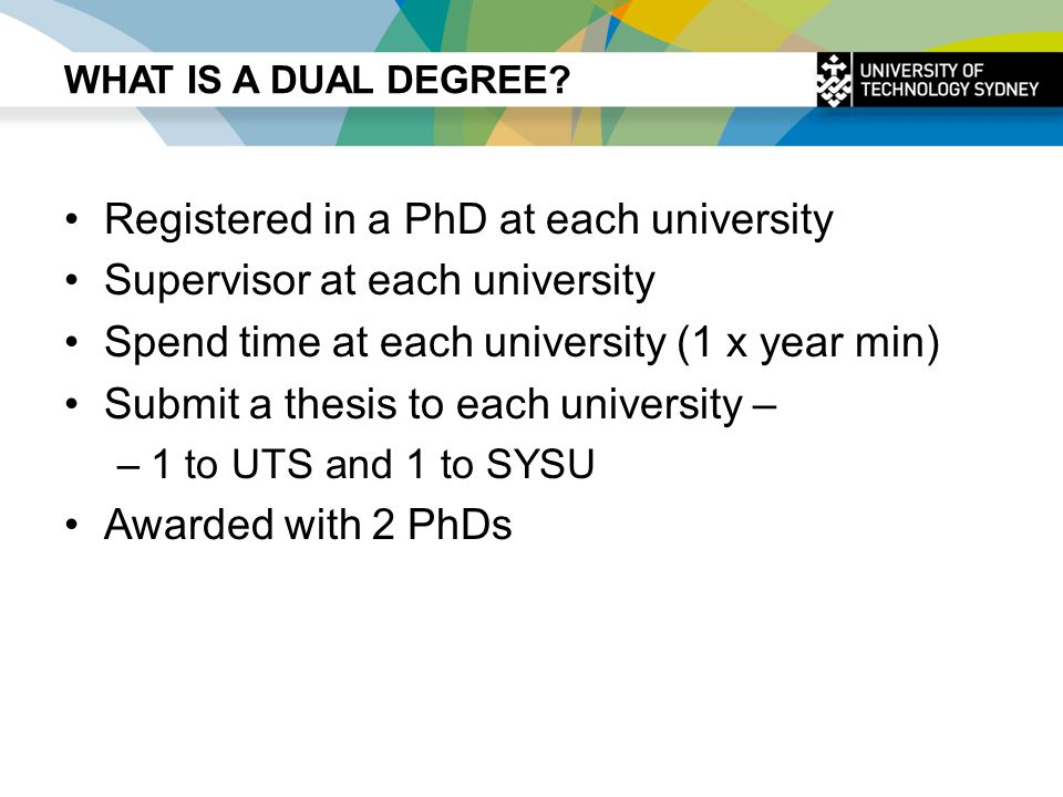 THE DUAL PHD THESIS DUAL = 2 x thesis Same research project, co-supervised 2 different theses 1 x in Chinese (SYSU), 1 x in English (UTS) 2 examination processes