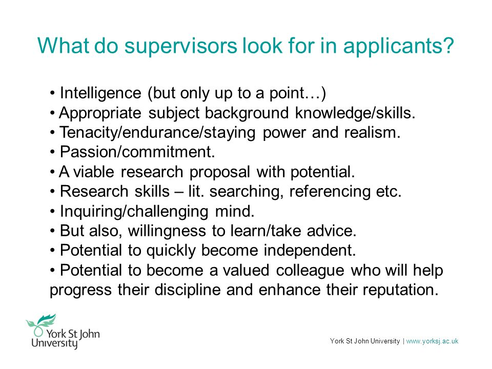 York St John University | www.yorksj.ac.uk What do supervisors look for in applicants.