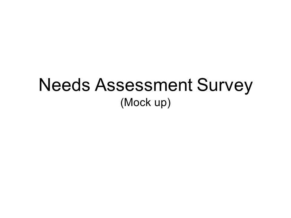Needs Assessment Survey (Mock up)