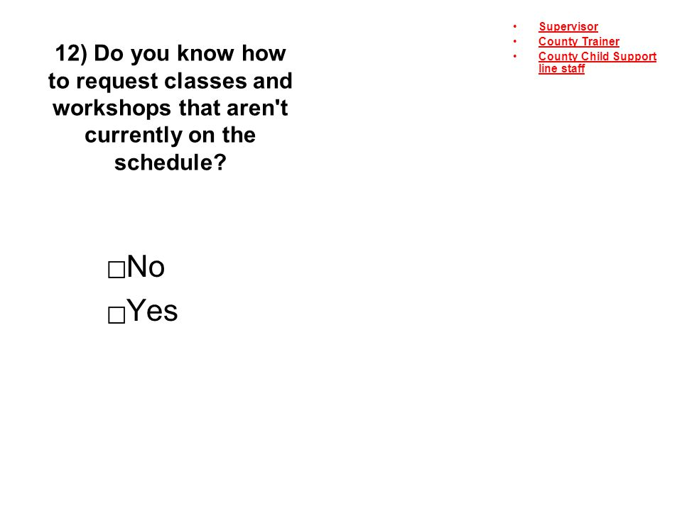 12) Do you know how to request classes and workshops that aren t currently on the schedule.