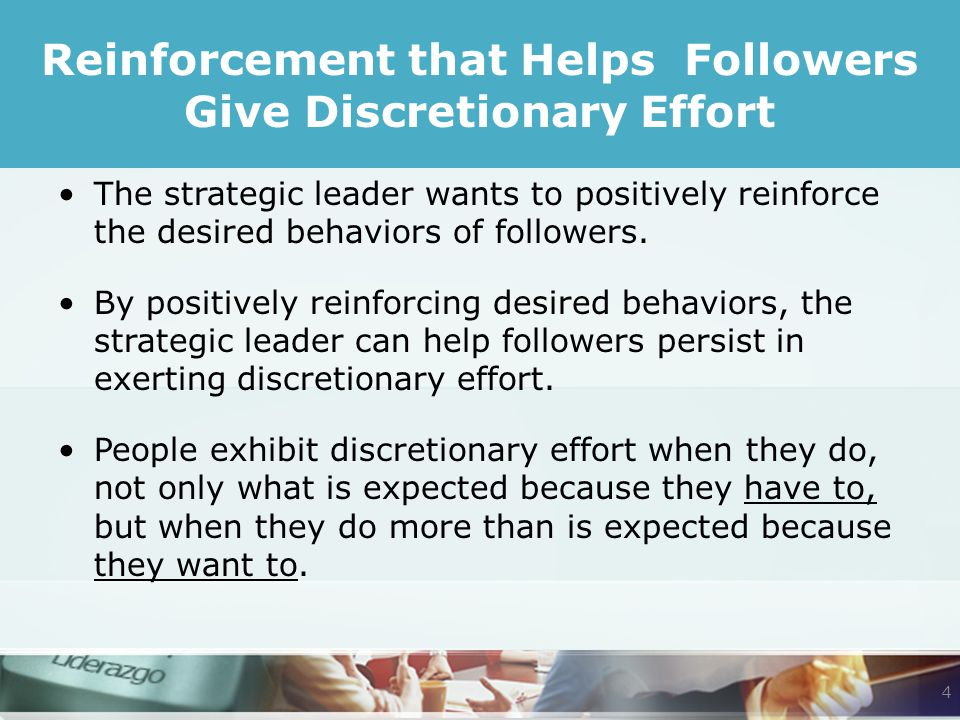 The strategic leader wants to positively reinforce the desired behaviors of followers.