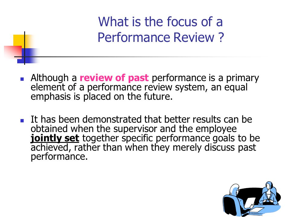 What is the focus of a Performance Review .