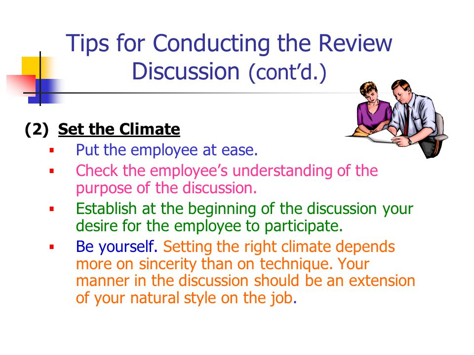 Tips for Conducting the Review Discussion (cont'd.) (2) Set the Climate  Put the employee at ease.