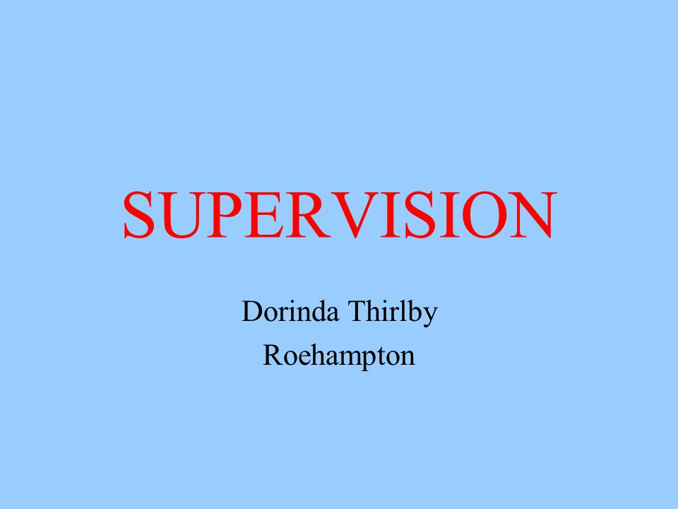 SUPERVISION Dorinda Thirlby Roehampton