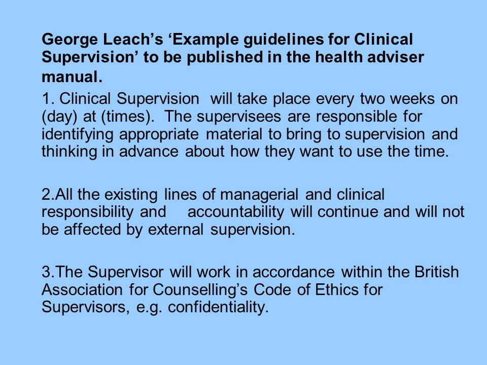 George Leach's 'Example guidelines for Clinical Supervision' to be published in the health adviser manual. 1. Clinical Supervision will take place eve