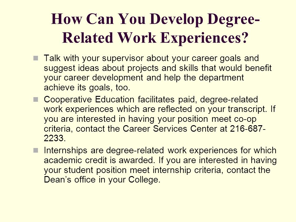 How Can You Develop Degree- Related Work Experiences? Talk with your supervisor about your career goals and suggest ideas about projects and skills th