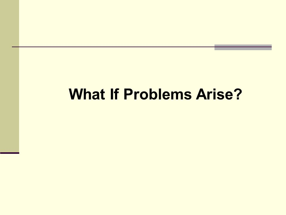 What If Problems Arise?