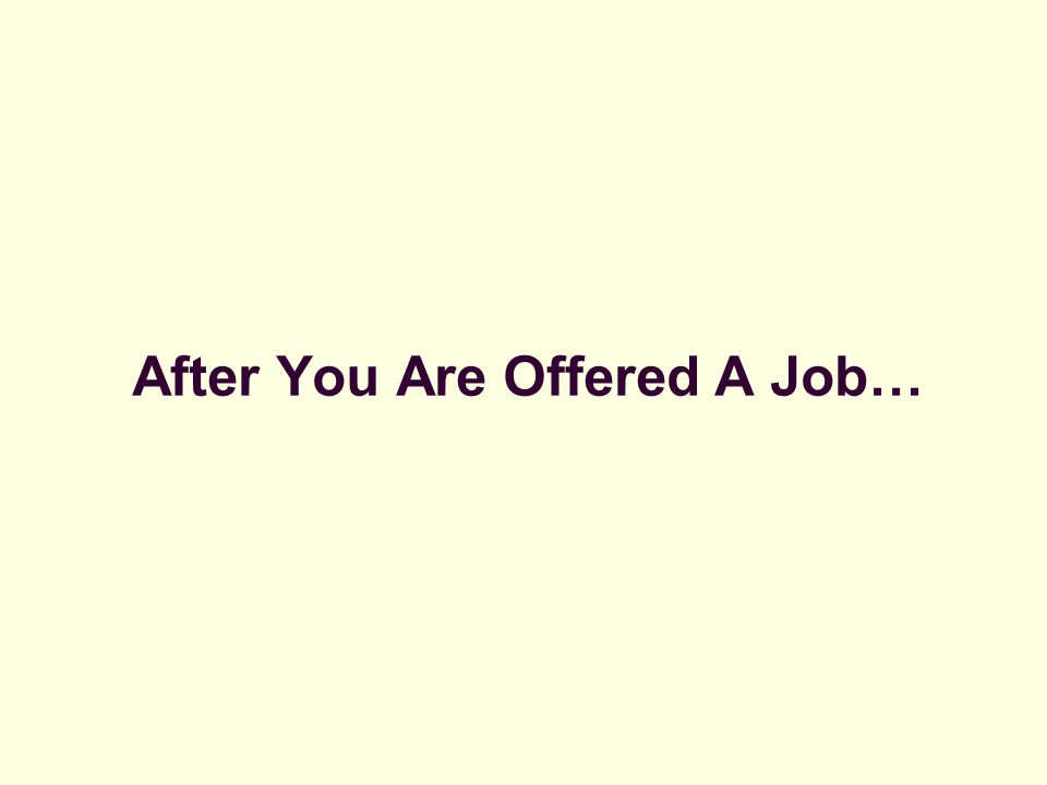 After You Are Offered A Job…