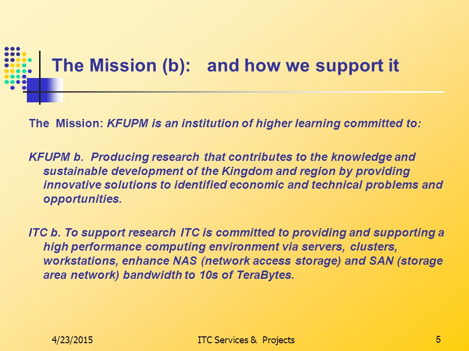 4/23/2015ITC Services & Projects6 The Mission (c): and how we support it The Mission: KFUPM is an institution of higher learning committed to: KFUPM c.
