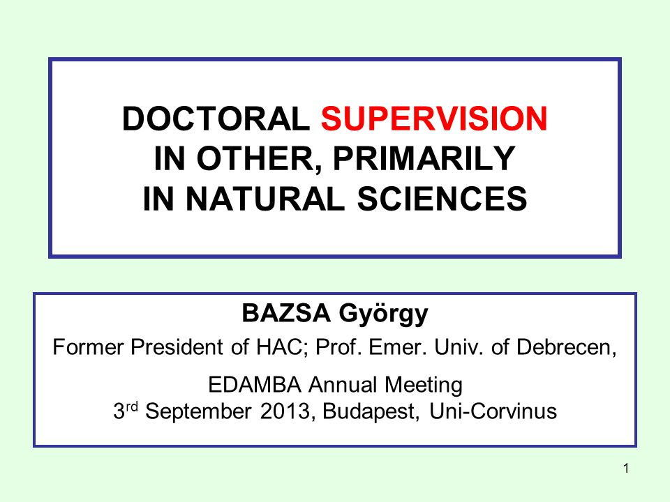 1 DOCTORAL SUPERVISION IN OTHER, PRIMARILY IN NATURAL SCIENCES BAZSA György Former President of HAC; Prof.
