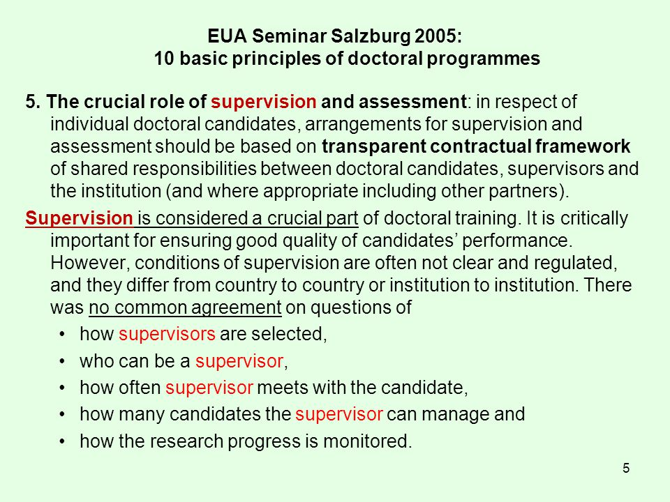 5 EUA Seminar Salzburg 2005: 10 basic principles of doctoral programmes 5. The crucial role of supervision and assessment: in respect of individual do