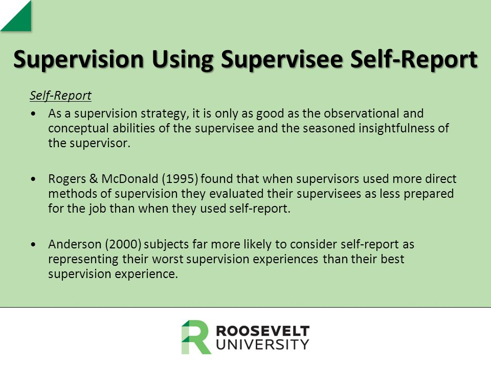 Supervision Using Supervisee Self-Report Self-Report As a supervision strategy, it is only as good as the observational and conceptual abilities of th