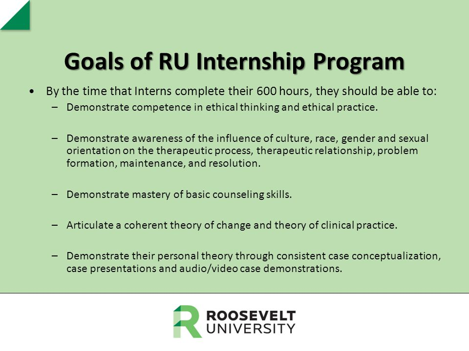 Goals of RU Internship Program By the time that Interns complete their 600 hours, they should be able to: –Demonstrate competence in ethical thinking