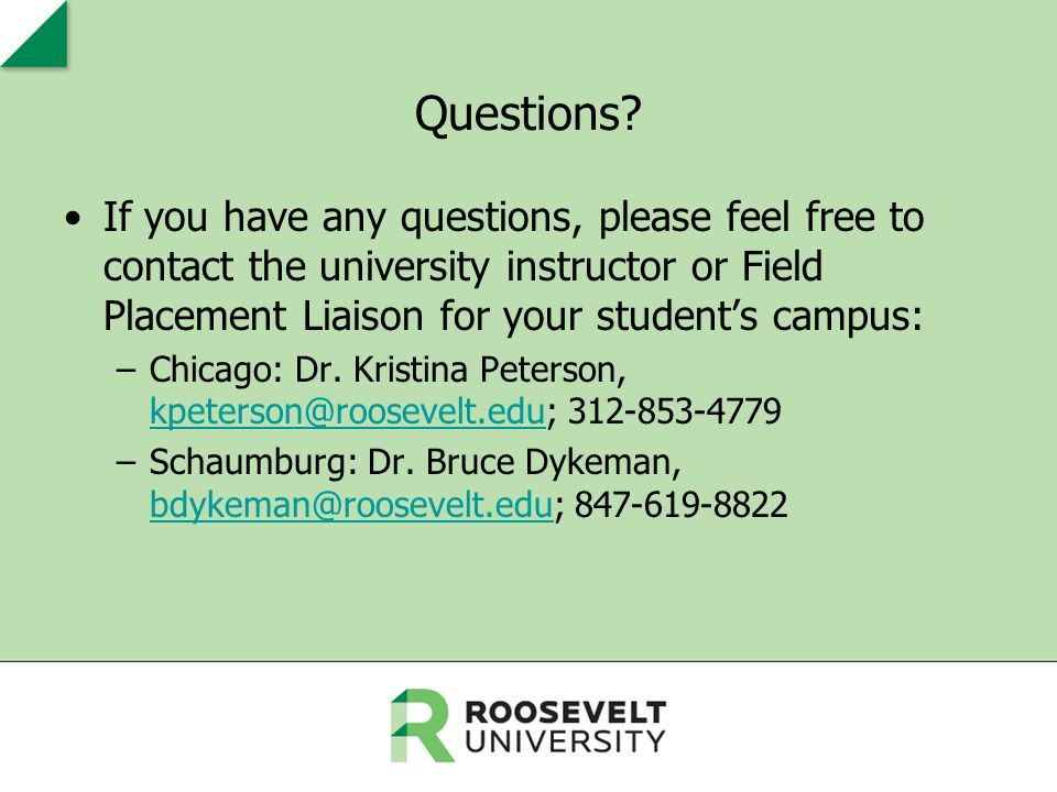 Questions? If you have any questions, please feel free to contact the university instructor or Field Placement Liaison for your student's campus: –Chi