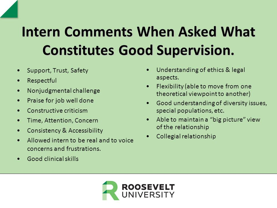 Intern Comments When Asked What Constitutes Good Supervision. Support, Trust, Safety Respectful Nonjudgmental challenge Praise for job well done Const