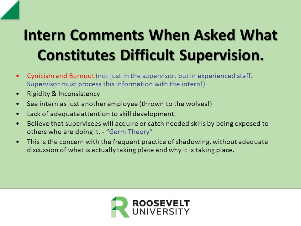 Intern Comments When Asked What Constitutes Difficult Supervision. Cynicism and Burnout (not just in the supervisor, but in experienced staff. Supervi