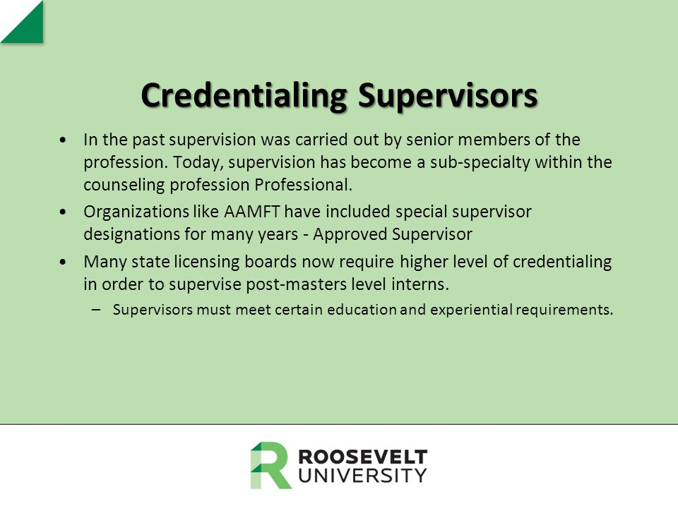 Credentialing Supervisors In the past supervision was carried out by senior members of the profession. Today, supervision has become a sub-specialty w