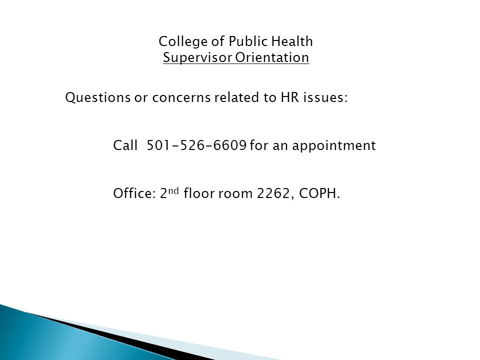 Questions or concerns related to HR issues: Call 501-526-6609 for an appointment Office: 2 nd floor room 2262, COPH.