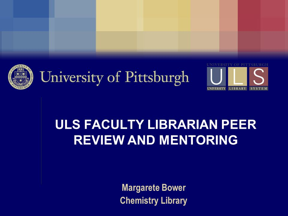 ULS FACULTY LIBRARIAN PEER REVIEW AND MENTORING Margarete Bower Chemistry Library
