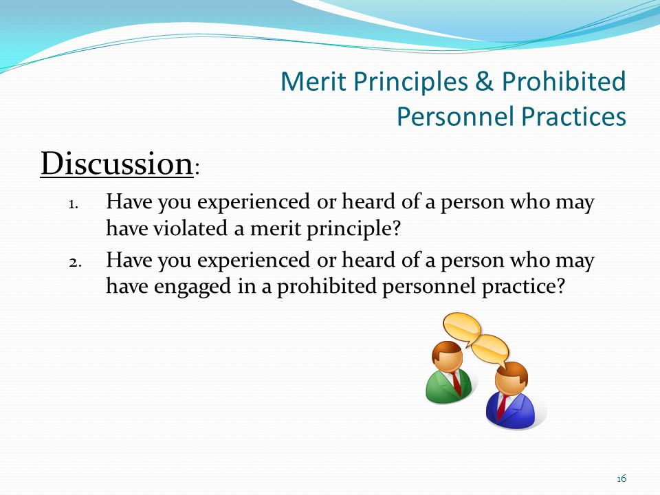 Merit Principles & Prohibited Personnel Practices Discussion : 1.