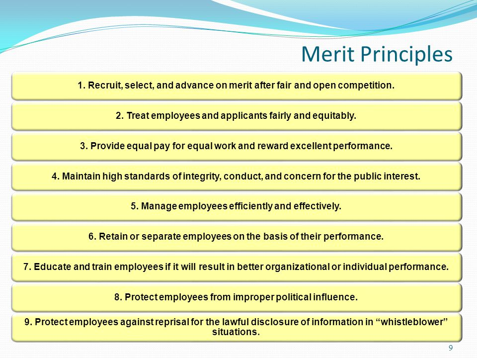 Merit Principles 1. Recruit, select, and advance on merit after fair and open competition.2.