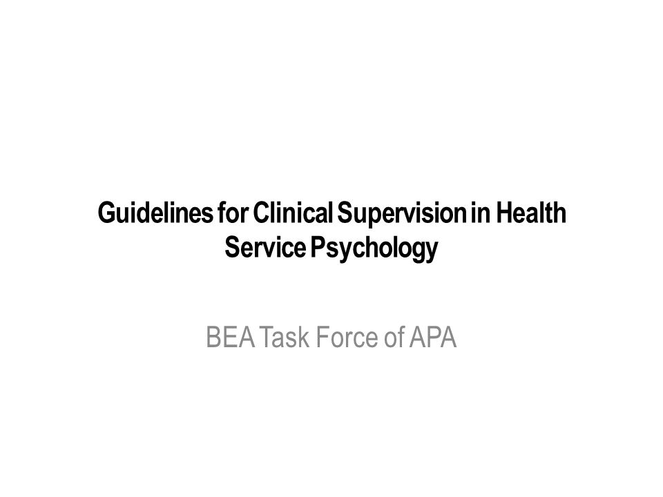 Guidelines for Clinical Supervision in Health Service Psychology BEA Task Force of APA