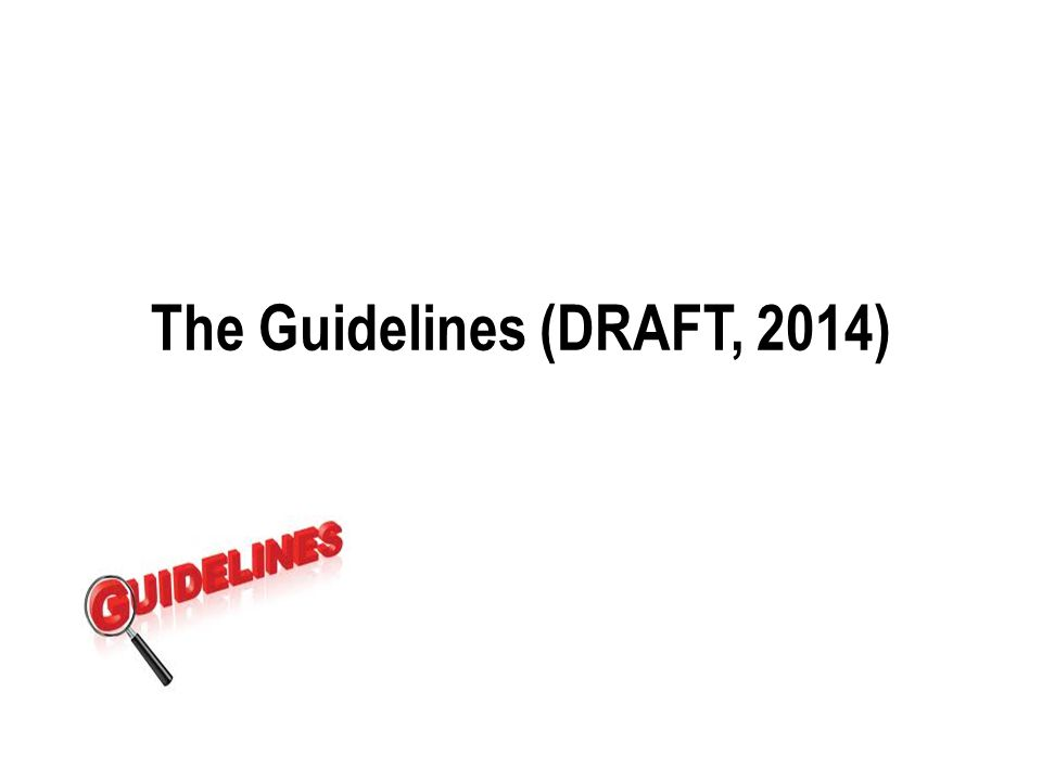 The Guidelines (DRAFT, 2014)