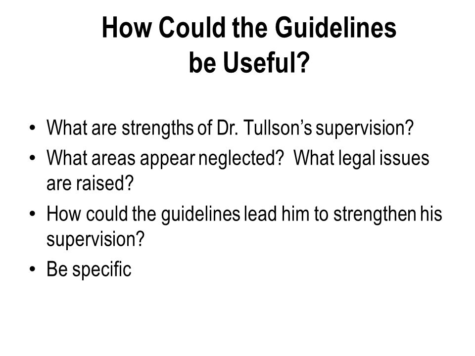 How Could the Guidelines be Useful. What are strengths of Dr.