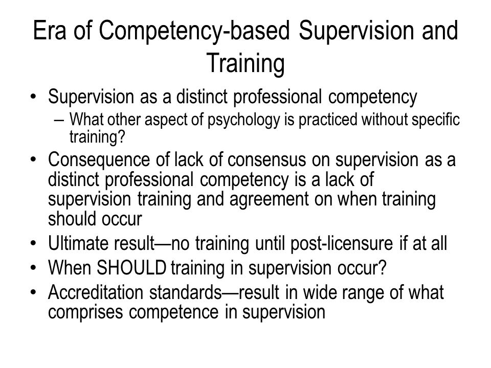Era of Competency-based Supervision and Training Supervision as a distinct professional competency – What other aspect of psychology is practiced without specific training.
