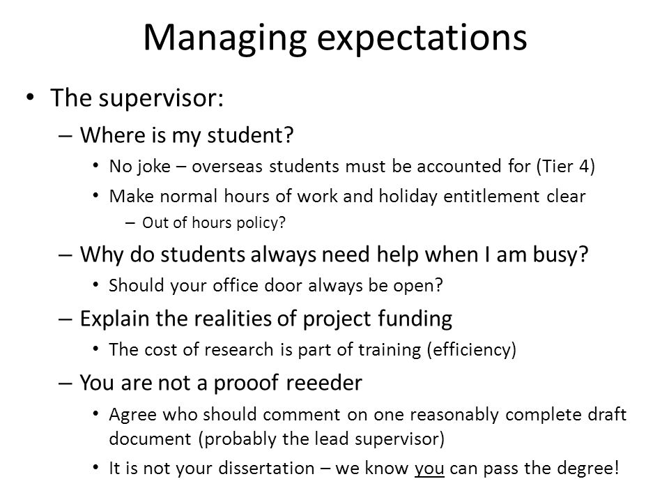 Managing expectations The supervisor: – Where is my student.